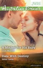 A Mother For His Baby/Date With Destiny ebook by Leah Martyn, Helen Lacey