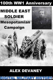 Middle East Soldier. Mesopotamian Campaign. (WW1 Digital Military History Series). ebook by Alex Devaney