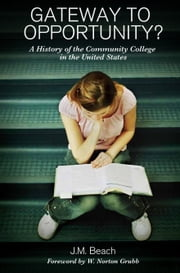 Gateway to Opportunity? - A History of the Community College in the United States ebook by W. Norton Grubb,J. M. Beach