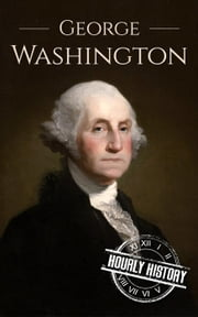 George Washington: A Life From Beginning to End ebook by Henry Freeman