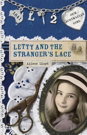 Our Australian Girl - Letty And The Stranger's Lace (Book 2) ebook by Alison Lloyd