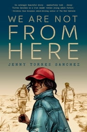 We Are Not from Here ebook by Jenny Torres Sanchez