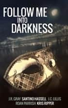 Follow Me Into Darkness: Five Tales of Carnivale Romance ebook by J.R. Gray, Santino Hassell, J.C. Lillis,...