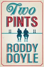 Two Pints eBook by Roddy Doyle