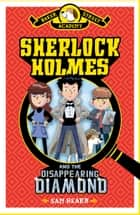 Baker Street Academy: Sherlock Holmes and the Disappearing Diamond ebook by
