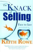 The Knack of Selling - Revised eBook Edition ebook by Rowe, Keith