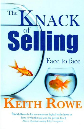 The Knack of Selling - Revised eBook Edition - Face to Face ebook by Rowe, Keith