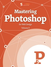 Mastering Photoshop For Web Design - Volume 3 ebook by Smashing Magazine