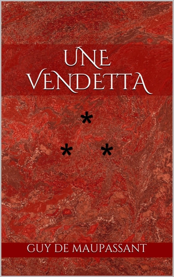 Une vendetta ebook by Guy de Maupassant