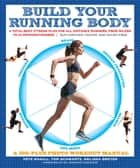 Build Your Running Body - A Total-Body Fitness Plan for All Distance Runners, from Milers to Ultramarathoners—Run Farther, Faster, and Injury-Free ebook by Pete Magill, Thomas Schwartz, Melissa Breyer,...