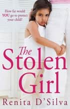 The Stolen Girl ebook by Renita D'Silva