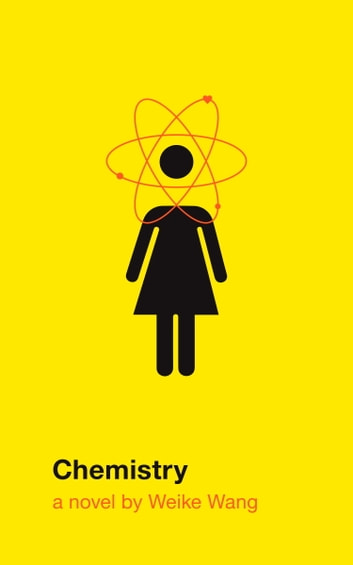 Chemistry - A novel ebook by Weike Wang