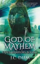 God of Mayhem - Fate's Warriors, #2 ebook by J.C. Diem