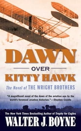 Dawn Over Kitty Hawk - The Novel of the Wright Brothers ebook by Walter J. Boyne