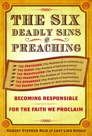 The Six Deadly Sins of Preaching - Becoming Responsible for the Faith We Proclaim ebook by Robert Stephen Reid, Lucy Lind Hogan