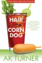 Hair of the Corn Dog ebook by A.K. Turner