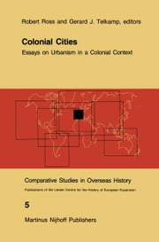 Colonial Cities - Essays on Urbanism in a Colonial Context ebook by R.J. Ross,Gerard J. Telkamp