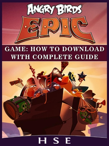 Angry Birds Epic Game - How to Download With Complete Guide ebook by Hse