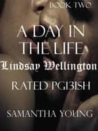 A Day in the Life / Lindsay Wellington / Rated Pg13ish ebook by Samantha Young