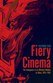 Fiery Cinema - The Emergence of an Affective Medium in China, 1915–1945 ebook by Weihong Bao