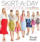 Skirt-a-Day Sewing ebook by Nicole Smith