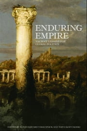 Enduring Empire - Ancient Lessons for Global Politics ebook by David Tabachnick,Toivo Koivukoski