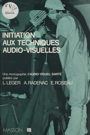 Initiation aux techniques audio-visuelles ebook by Lucien Léger, Albert Radenac, Emmanuel Roseau