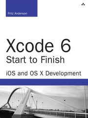Xcode 6 Start to Finish: iOS and OS X Development ebook by Anderson, Fritz