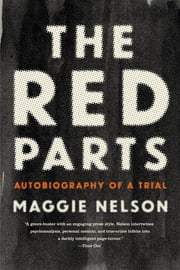 The Red Parts - Autobiography of a Trial ebook by Maggie Nelson