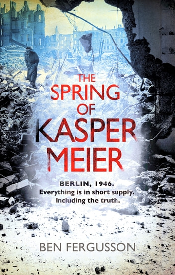 The Spring of Kasper Meier - 'Beguiling, unsettling, and wonderfully atmospheric' (Sarah Waters) ebook by Ben Fergusson