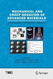 Mechanical and Creep Behavior of Advanced Materials - A SMD Symposium Honoring Professor K. Linga Murty ebook by Indrajit Charit, Yuntian T. Zhu, Stuart A. Maloy,...