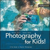 Photography for Kids! - A Fun Guide to Digital Photography ebook by Michael Ebert,Sandra Abend