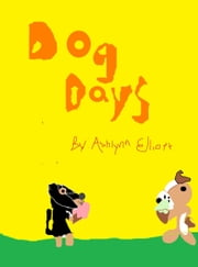 Dog Days ebook by Ashlynn Elliott