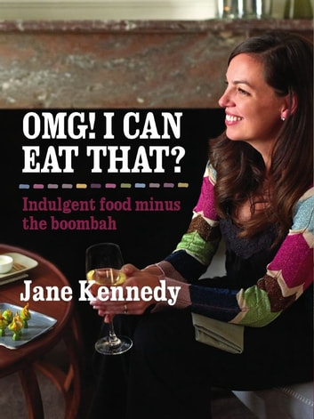 OMG! I can eat that? Indulgent Food Minus the Boombah ebook by Jane Kennedy