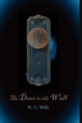 The Door in the Wall ebook by Wells, H. G.