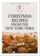 Christmas Recipes from the New York Times ebook by The New York Times
