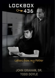 Lockbox 436 (Letters from my Father) ebook by John Graham, Sr. and Todd Doyle