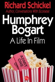 Humphrey Bogart: A Life In Film ebook by Richard Schickel