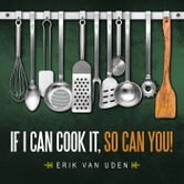 If I can cook it, so can you! ebook by Erik Van Uden
