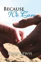Because We Care ebook by Fran Lewis