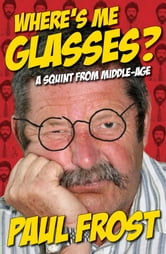 Where's Me Glasses? ebook by Paul Frost