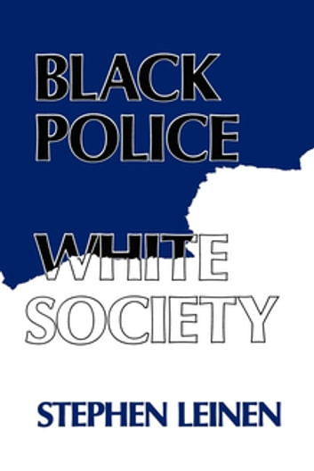 Black Police, White Society ebook by Steven Leinen