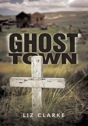 Ghost Town ebook by Liz Clarke