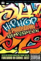 Hip-Hop and Philosophy - Rhyme 2 Reason eBook by Derrick Darby, Tommie Shelby, William Irwin,...