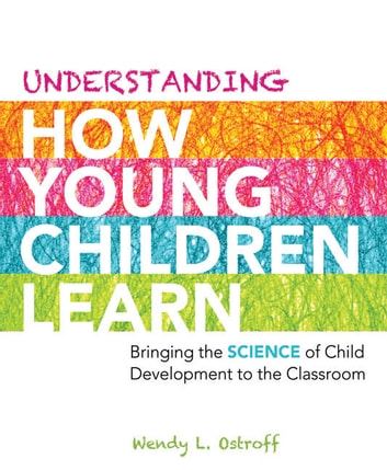 Understanding How Young Children Learn - Bringing the Science of Child Development to the Classroom ebook by Wendy L. Ostroff