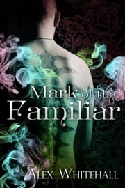 Mark of the Familiar ebook by Alex Whitehall