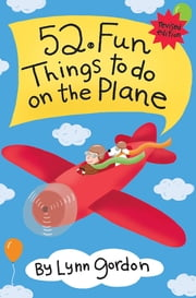52 Series: Fun Things to Do On the Plane ebook by Lynn Gordon,Susan Synarski,Karen Johnson