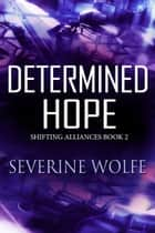 Determined Hope - Shifting Alliances, #2 ebook by Severine Wolfe