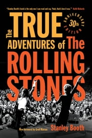 The True Adventures of the Rolling Stones ebook by Stanley Booth,Greil Marcus
