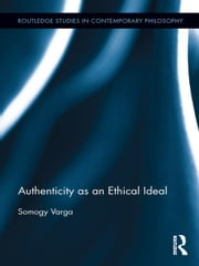 Authenticity as an Ethical Ideal ebook by Somogy Varga
